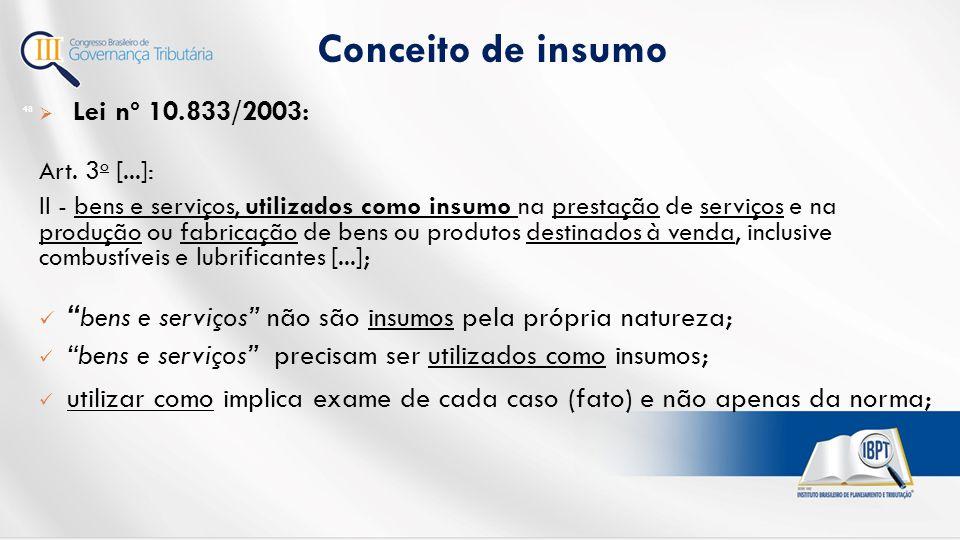 Conceito de insumo Lei nº 10.833/2003: Art. 3o [...]: